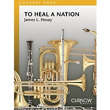 Curnow Music To Heal a Nation (Grade 4 - Score and Parts) Concert Band Level 4 Composed by James L. Hosay