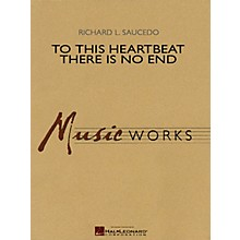Hal Leonard To This Heartbeat There Is No End Concert Band Level 5 Composed by Richard L. Saucedo