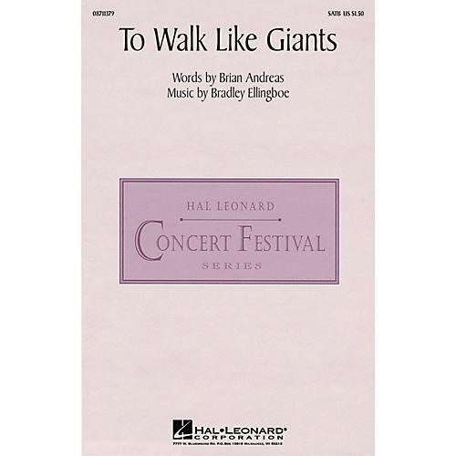 Hal Leonard To Walk Like Giants SATB composed by Bradley Ellingboe