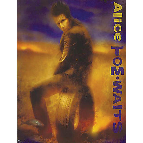 Music Sales Tom Waits - Alice Music Sales America Series Softcover Performed by Tom Waits