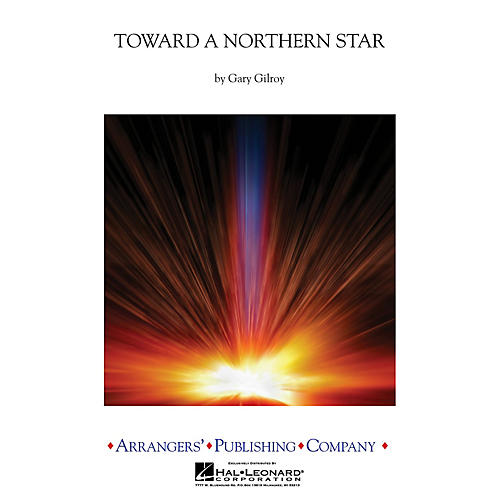 Arrangers Toward a Northern Star Concert Band Level 3 Arranged by Gary Gilroy-thumbnail