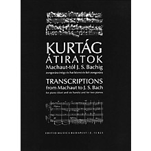 Editio Musica Budapest Transcriptions from Machaut to J.S. Bach EMB Series Composed by György Kurtág