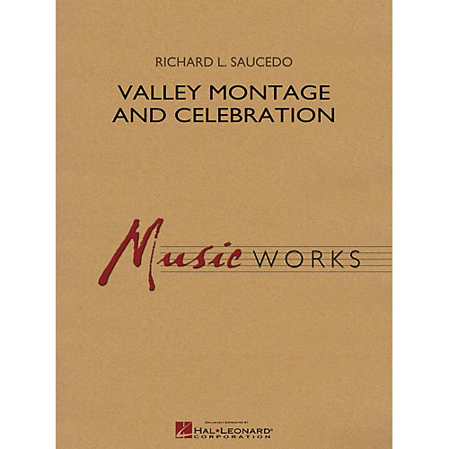 Hal Leonard Valley Montage and Celebration Concert Band Level 5 Composed by Richard L. Saucedo