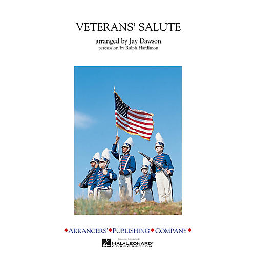 Arrangers Veterans' Salute Marching Band Level 3 Arranged by Jay Dawson