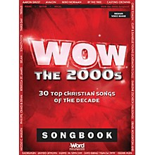 Word Music WOW - The 2000s (30 Top Christian Songs of the Decade) Sacred Folio Series Softcover