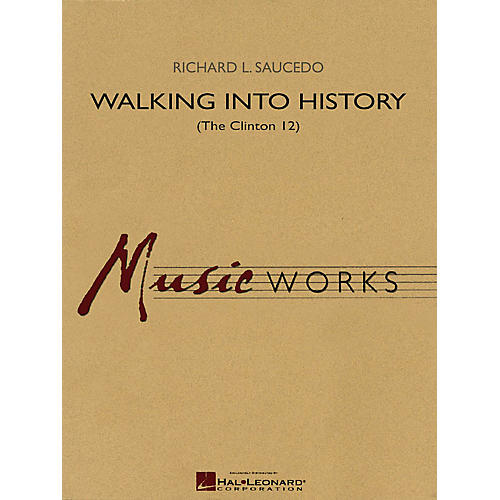 Hal Leonard Walking into History (The Clinton 12) Concert Band Level 5 Composed by Richard Saucedo-thumbnail