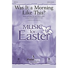 PraiseSong Was It a Morning Like This? SATB by Sandi Patty arranged by Keith Christopher