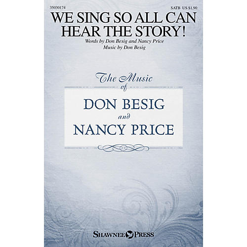 Shawnee Press We Sing So All Can Hear the Story! SATB composed by Don Besig