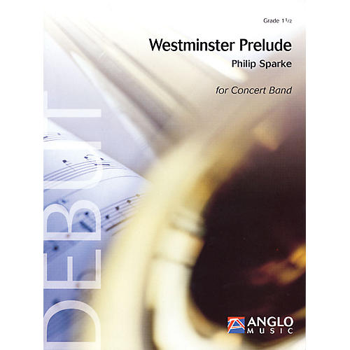 Anglo Music Press Westminster Prelude (Grade 1.5 - Score and Parts) Concert Band Level 1.5 Composed by Philip Sparke-thumbnail