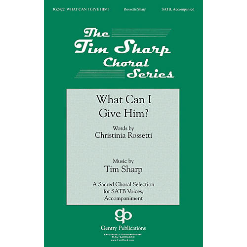 Gentry Publications What Can I Give Him SATB composed by Tim Sharp