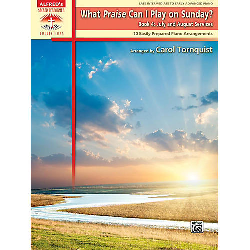 Alfred What Praise Can I Play on Sunday Book 4 July/Aug Services Late Intermediate/Early Advanced Piano