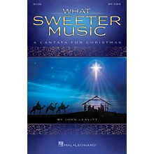 Hal Leonard What Sweeter Music (A Cantata for Christmas) SPLIT TRAX Arranged by John Leavitt