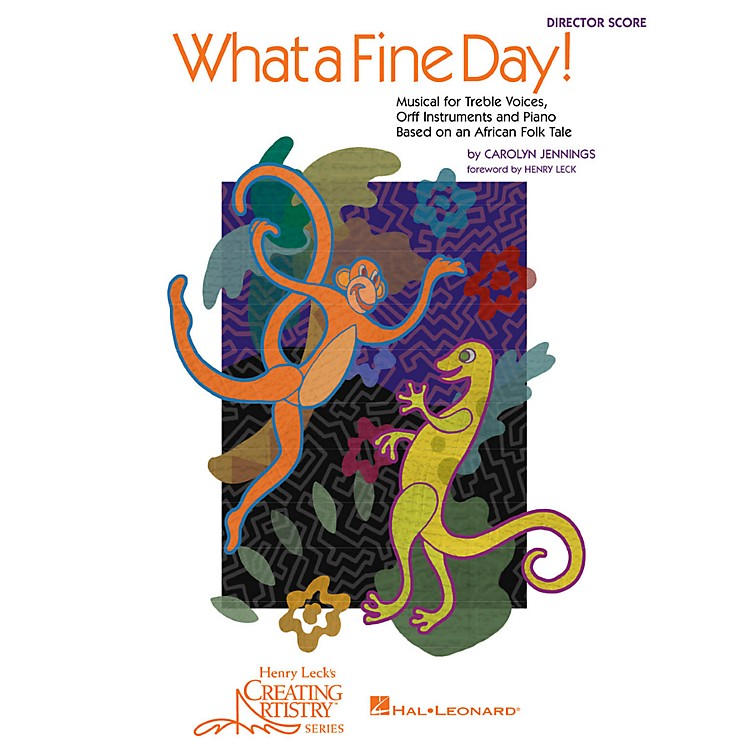 Hal LeonardWhat a Fine Day! Musical for Treble Voices, Orff Instruments and Piano (Director's Score)