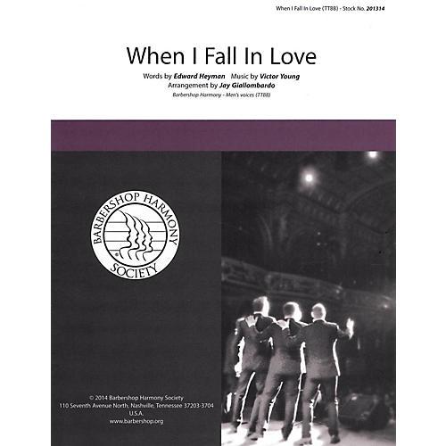 Barbershop Harmony Society When I Fall in Love TTBB A Cappella arranged by Jay Giallombardo