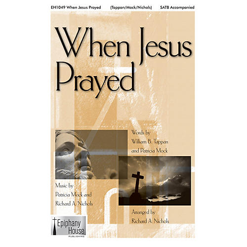 Epiphany House Publishing When Jesus Prayed SATB composed by Patricia Mock-thumbnail