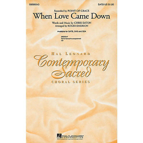Hal Leonard When Love Came Down SATB by Point Of Grace arranged by Roger Emerson