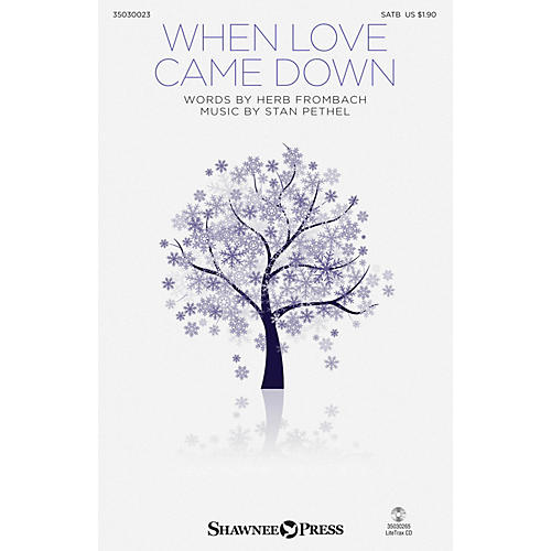 Shawnee Press When Love Came Down SATB composed by Stan Pethel