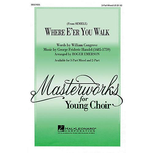 Hal Leonard Where E'er You Walk (from Semele) (3-Part Mixed) 3-Part Mixed arranged by Roger Emerson