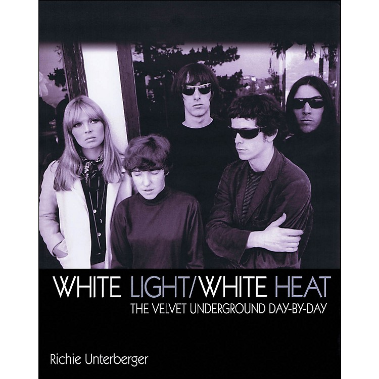 Backbeat Books White Light/White Heat - The Velvet Underground Day By Day