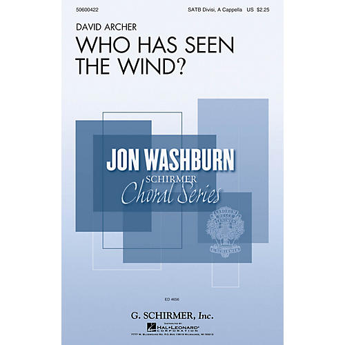 G. Schirmer Who Has Seen the Wind? (Jon Washburn Choral Series) SATB DV A Cappella composed by David Archer