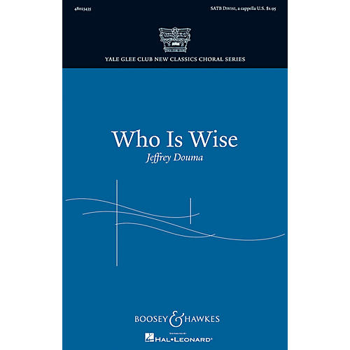 Boosey and Hawkes Who Is Wise (Yale Glee Club New Classic Choral Series) SATB DV A Cappella composed by Jeffrey Douma