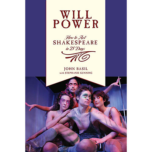 Applause Books Will Power (How to Act Shakespeare in 21 Days) Applause Books Series Softcover Written by John Basil