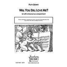 Southern Will You Still Love Me? SA Composed by Patti DeWitt