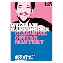 Hot Licks William Kanengiser: Classical Guitar Mastery DVD
