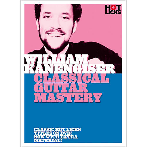 Hot Licks William Kanengiser: Classical Guitar Mastery DVD