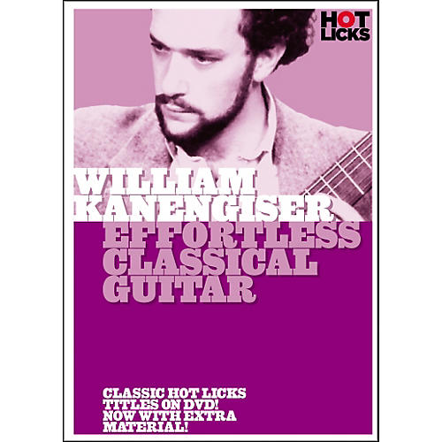 Hot Licks William Kanengiser: Effortless Classical Guitar DVD