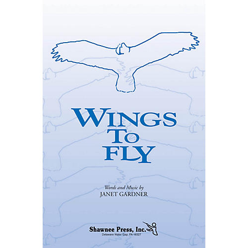 Shawnee Press Wings to Fly 2PT TREBLE composed by Janet Gardner-thumbnail