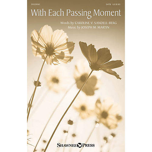 Shawnee Press With Each Passing Moment SATB composed by Joseph M. Martin