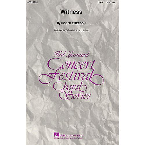 Hal Leonard Witness 2-Part arranged by Roger Emerson