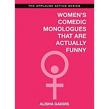 Applause Books Women's Comedic Monologues That Are Actually Funny Applause Acting Series Softcover by Alisha Gaddis