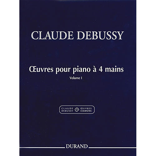 Editions Durand Works for Piano, 4 Hands (Volume 1) Editions Durand Series Composed by Claude Debussy