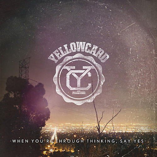 Alliance Yellowcard - When You're Through Thinking, Say Yes