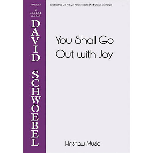 Hinshaw Music You Shall Go Out with Joy SATB composed by David Schwoebel-thumbnail
