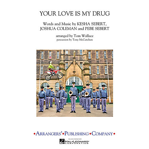 Arrangers Your Love Is My Drug Marching Band Level 3 by Ke$ha Arranged by Tom Wallace