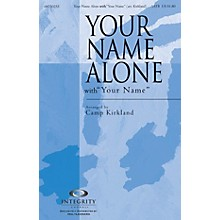 Integrity Choral Your Name Alone (with Your Name) SATB Arranged by Camp Kirkland