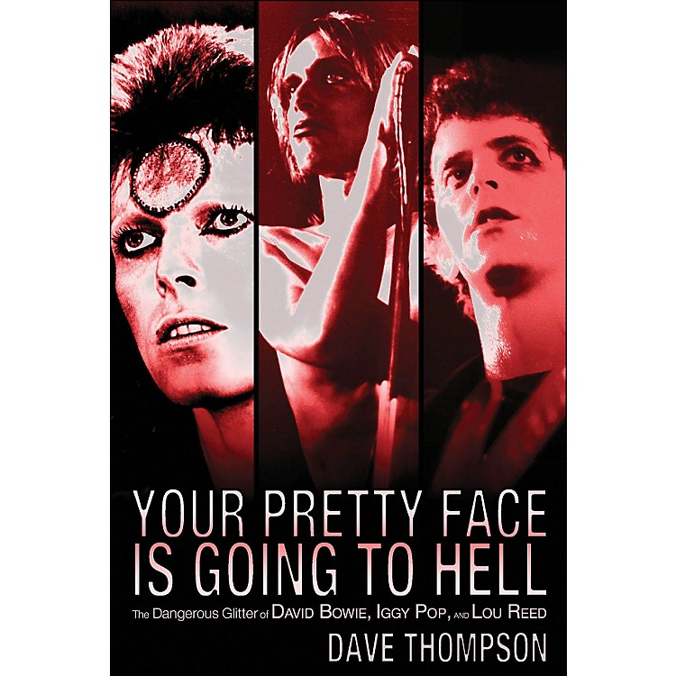 Backbeat BooksYour Pretty Face Is Going To Hell -The Dangeous Glitter Of David Bowie, Iggy Pop, And Lou Reed