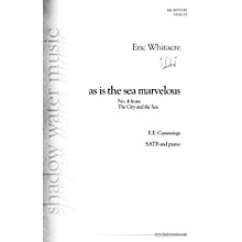 Shadow Water Music as is the sea marvelous (No. 4 from The City and the Sea) SATB composed by Eric Whitacre