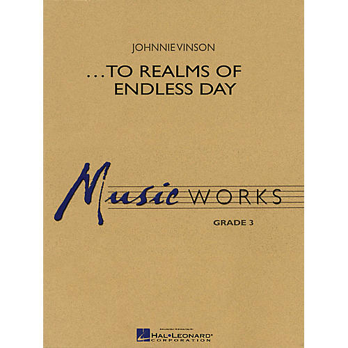 Hal Leonard ...To Realms of Endless Day Concert Band Level 3 Composed by Johnnie Vinson
