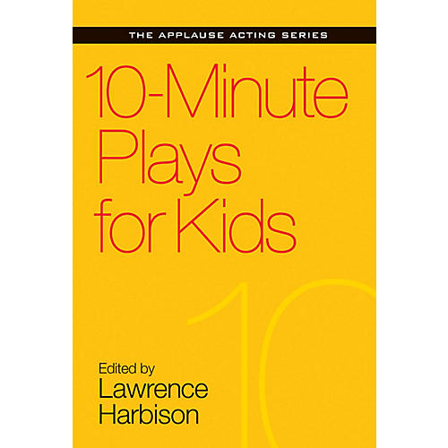 Applause Books 10-Minute Plays for Kids Applause Acting Series Series Softcover