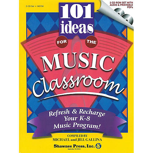 Shawnee Press 101 Ideas for the Music Classroom (Refresh & Recharge Your K-8 Music Program!) CD-ROM