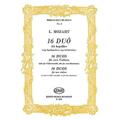 Editio Musica Budapest 16 Duos for two violins (a violin ensemble or 2 clarinets) EMB Series Composed by Leopold Mozart