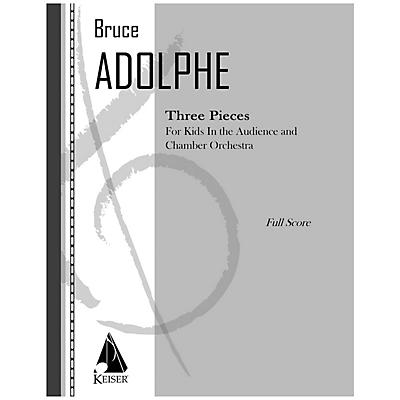 Lauren Keiser Music Publishing 3 Pieces (For Kids in the Audience and Chamber Orchestra) Full Score Composed by Bruce Adolphe