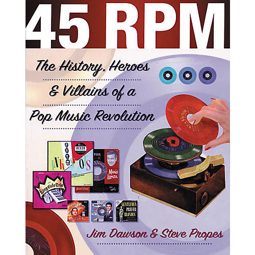 45 RPM - The History, Heroes, and Villains of a Pop Music Revolution Book