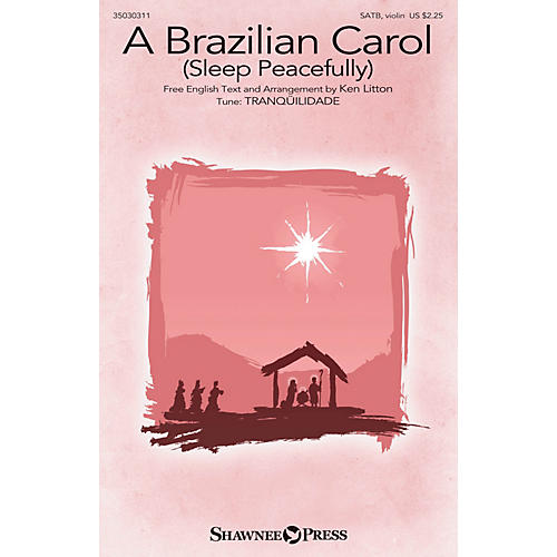 Shawnee Press A Brazilian Carol (Sleep Peacefully) SATB W/ VIOLIN arranged by Ken Litton