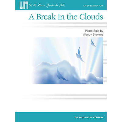 Willis Music A Break in the Clouds (Later Elem Level) Willis Series by Wendy Stevens