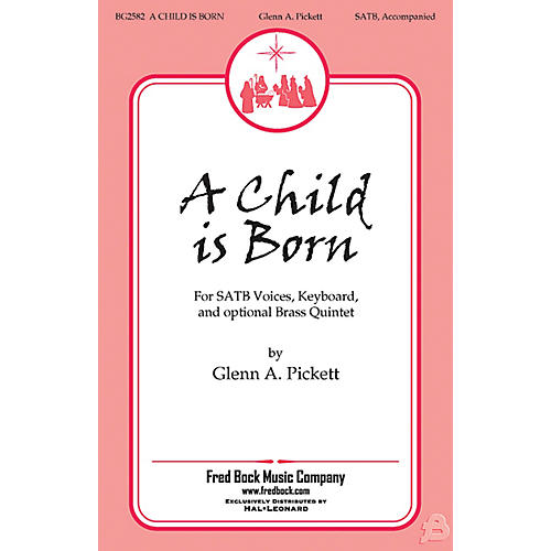Fred Bock Music A Child Is Born SATB composed by Glenn A. Pickett